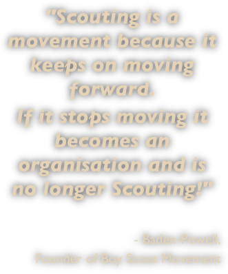 """Scouting is a movement because it keeps on moving forward. 